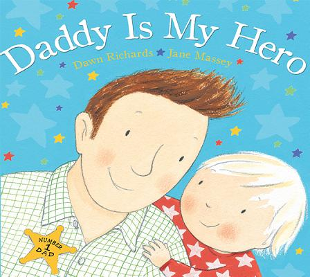 Daddy Is My Hero By Richards, Dawn/ Massey, Jane (CON)