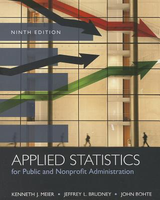 Applied Statistics for Public and Nonprofit Administration By Meier, Kenneth J./ Brudney, Jeffrey L./ Bohte, John